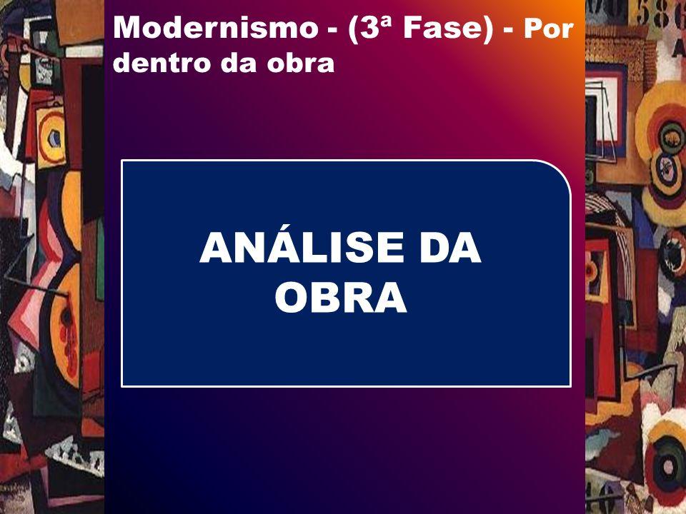 Modernismo - (3ª Fase) - Por dentro da obra ANÁLISE DA OBRA