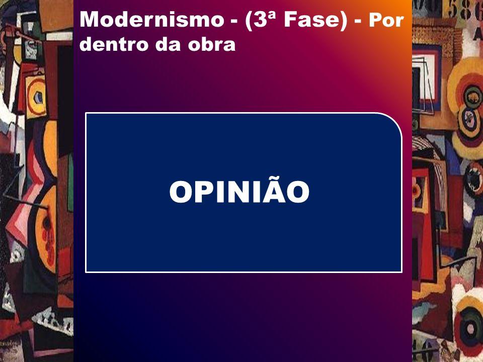 Modernismo - (3ª Fase) - Por dentro da obra OPINIÃO