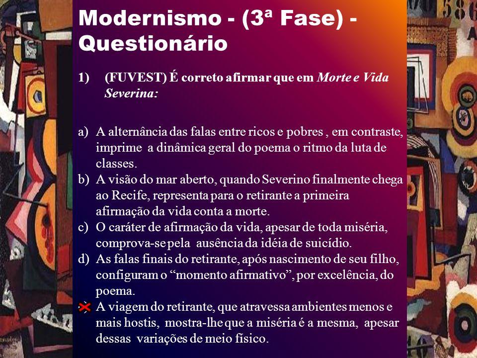 Modernismo - (3ª Fase) - Questionário 1)(FUVEST) É correto afirmar que em Morte e Vida Severina: a)A alternância das falas entre ricos e pobres, em contraste, imprime a dinâmica geral do poema o ritmo da luta de classes.