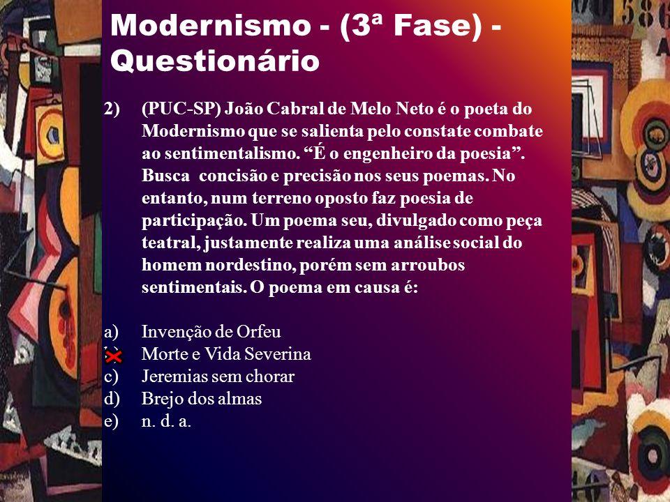 Modernismo - (3ª Fase) - Questionário 2)(PUC-SP) João Cabral de Melo Neto é o poeta do Modernismo que se salienta pelo constate combate ao sentimentalismo.