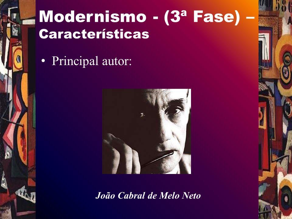 Modernismo - (3ª Fase) – Características Principal autor: João Cabral de Melo Neto