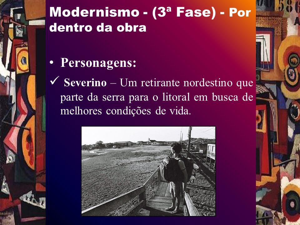 Modernismo - (3ª Fase) - Por dentro da obra Personagens: Severino – Um retirante nordestino que parte da serra para o litoral em busca de melhores condições de vida.