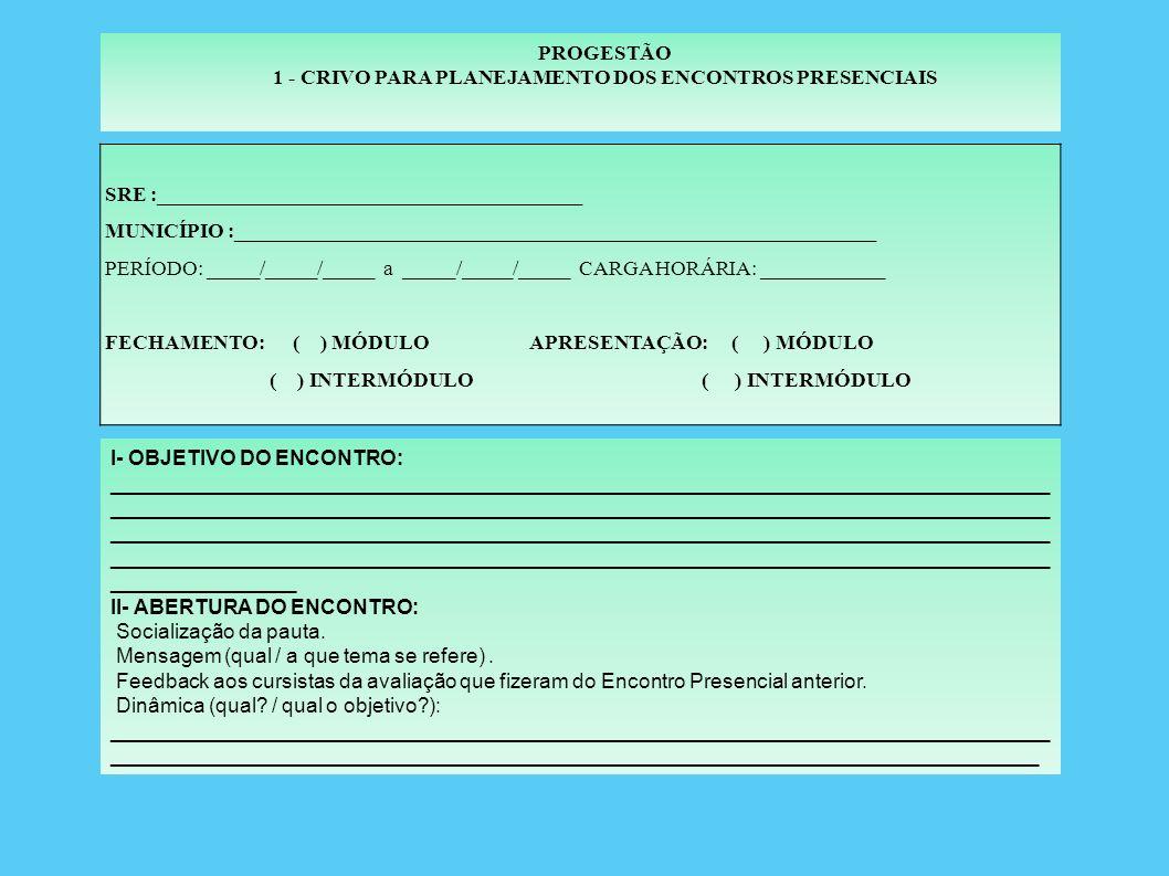 1 – PLANEJAMENTO DOS ENCONTROS PRESENCIAIS 2 – RELATÓRIO DE REALIZAÇÃO DE ENCONTRO PRESENCIAL