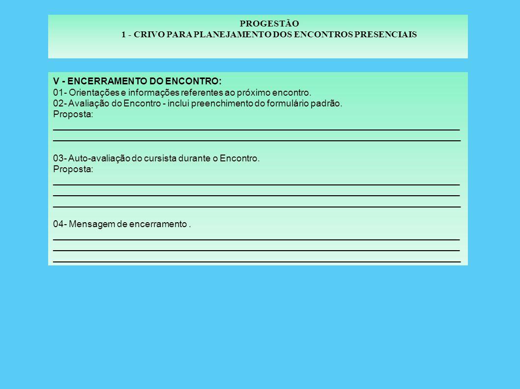 PROGESTÃO 1 - CRIVO PARA PLANEJAMENTO DOS ENCONTROS PRESENCIAIS IV- INTRODUÇÃO DO MÓDULO Nº ____ E INTERMÓDULO 01- Uso do vídeo para apresentação do Módulo.