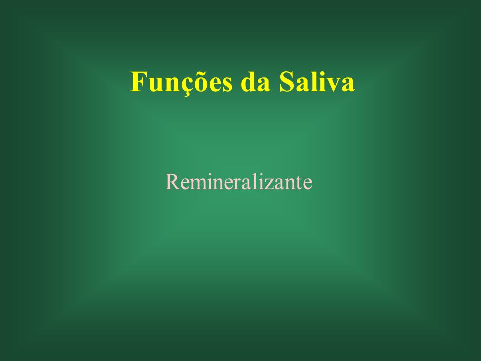 Funções da Saliva Remineralizante