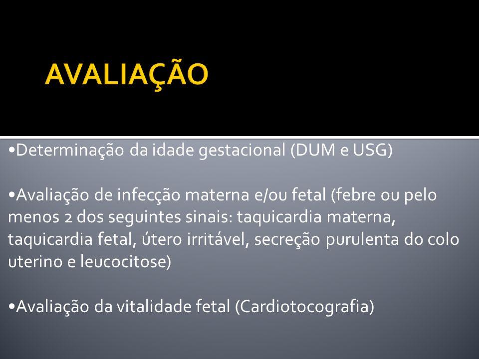 Determinação da idade gestacional (DUM e USG) Avaliação de infecção materna e/ou fetal (febre ou pelo menos 2 dos seguintes sinais: taquicardia matern