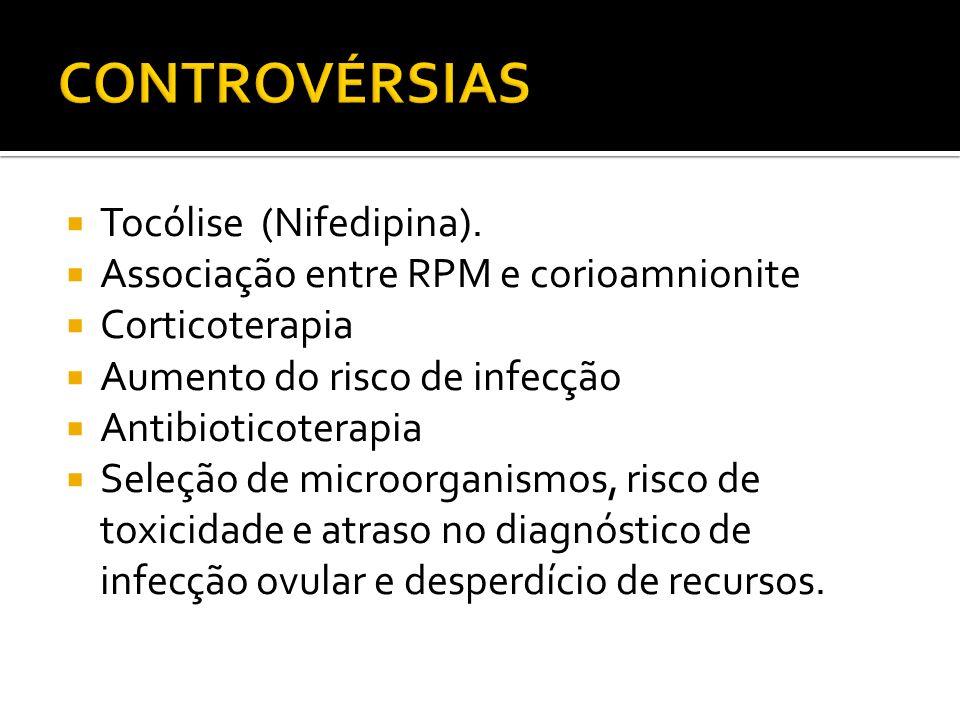 Tocólise (Nifedipina). Associação entre RPM e corioamnionite Corticoterapia Aumento do risco de infecção Antibioticoterapia Seleção de microorganismos