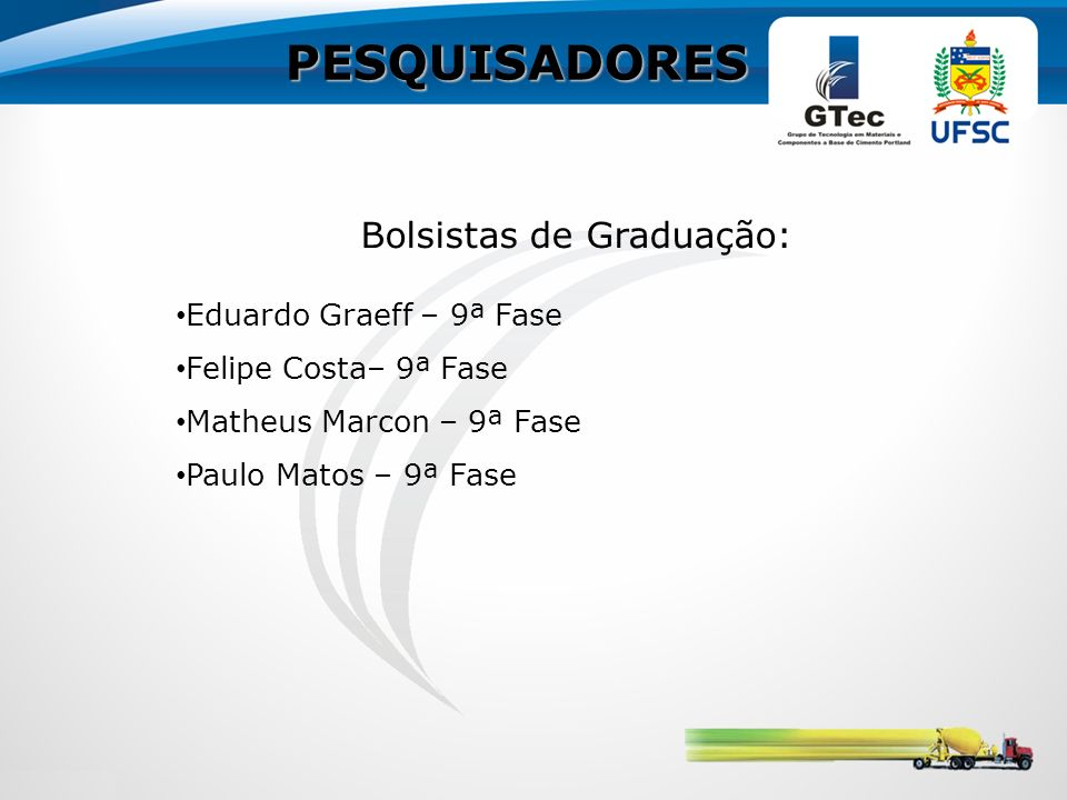PESQUISADORES Bolsistas de Graduação: Eduardo Graeff – 9ª Fase Felipe Costa– 9ª Fase Matheus Marcon – 9ª Fase Paulo Matos – 9ª Fase