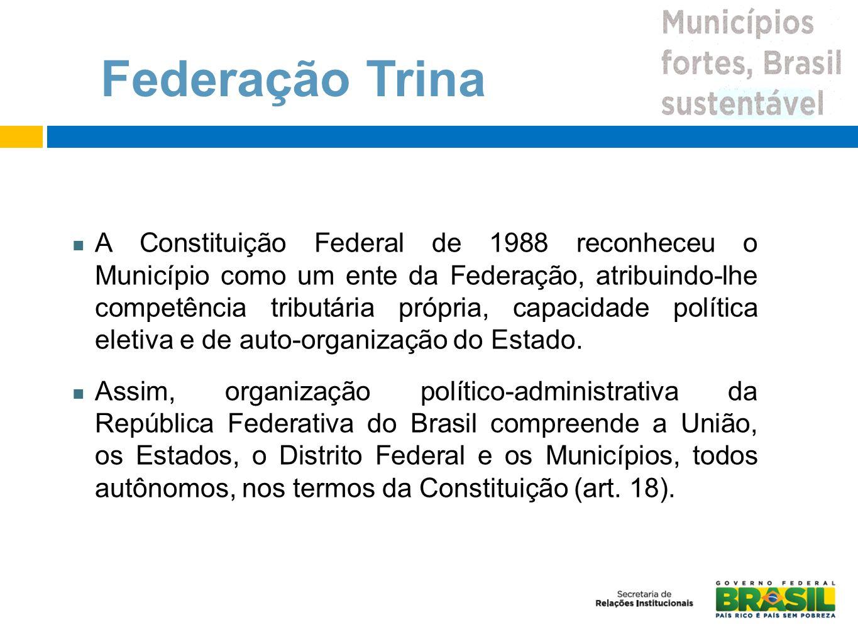A Constituição Federal de 1988 reconheceu o Município como um ente da Federação, atribuindo-lhe competência tributária própria, capacidade política el