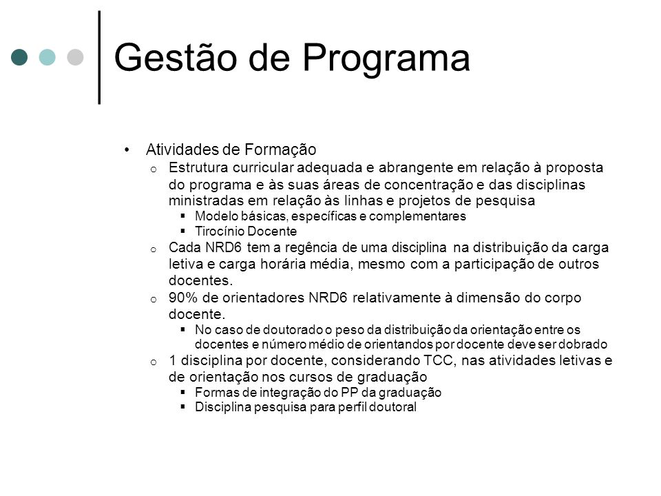 Gestão de Programa Atividades de Formação o Estrutura curricular adequada e abrangente em relação à proposta do programa e às suas áreas de concentraç