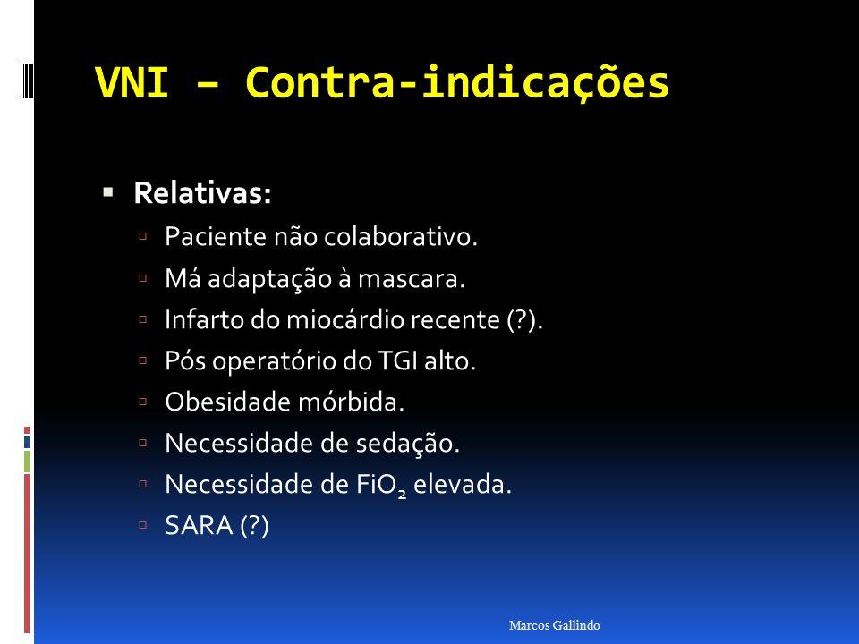 VNI – Contra-indicações Relativas: Relativas: Paciente não colaborativo. Má adaptação à mascara. Infarto do miocárdio recente (?). Pós operatório do T