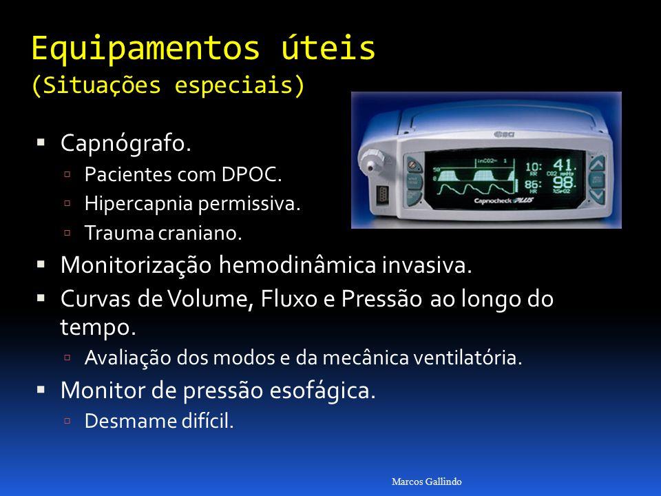 Equipamentos úteis (Situações especiais) Capnógrafo. Pacientes com DPOC. Hipercapnia permissiva. Trauma craniano. Monitorização hemodinâmica invasiva.
