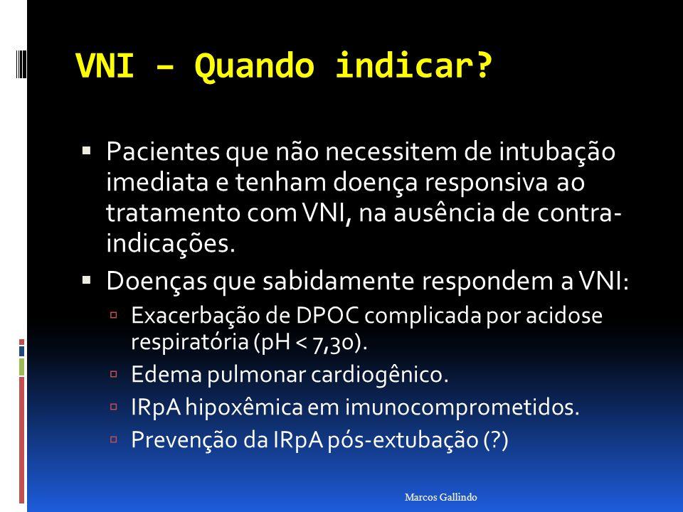 VNI – Quando indicar? Pacientes que não necessitem de intubação imediata e tenham doença responsiva ao tratamento com VNI, na ausência de contra- indi