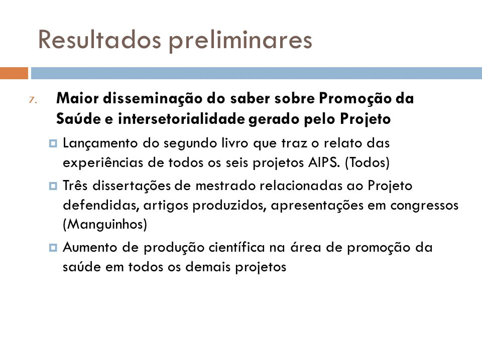 Resultados preliminares 7. Maior disseminação do saber sobre Promoção da Saúde e intersetorialidade gerado pelo Projeto Lançamento do segundo livro qu