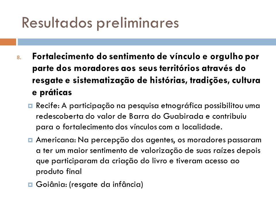 Resultados preliminares 8. Fortalecimento do sentimento de vínculo e orgulho por parte dos moradores aos seus territórios através do resgate e sistema