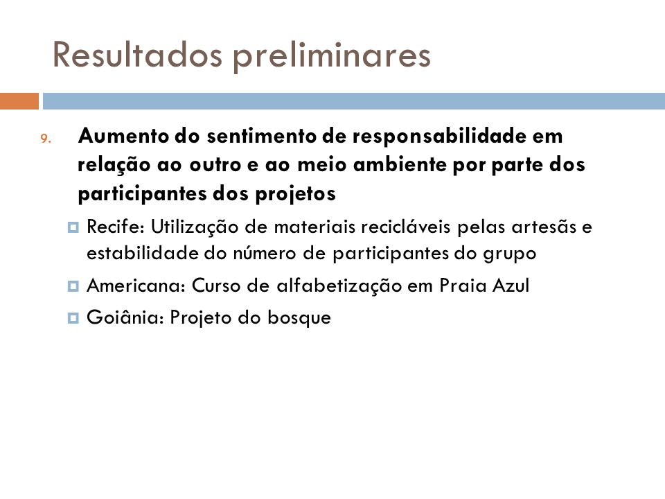 Resultados preliminares 9. Aumento do sentimento de responsabilidade em relação ao outro e ao meio ambiente por parte dos participantes dos projetos R