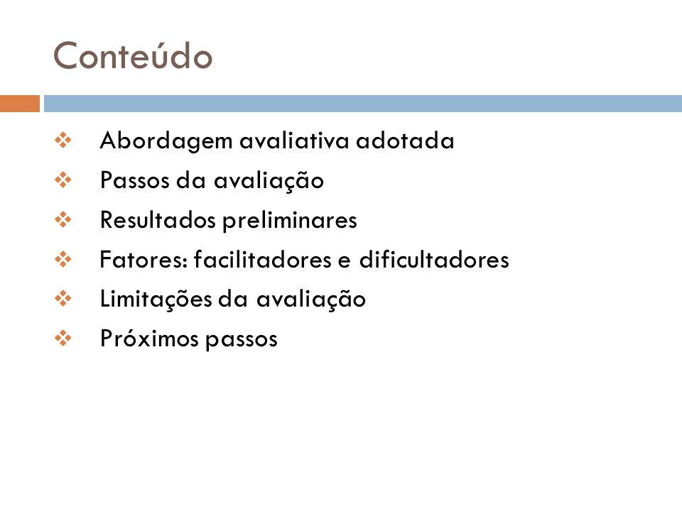 Conteúdo Abordagem avaliativa adotada Passos da avaliação Resultados preliminares Fatores: facilitadores e dificultadores Limitações da avaliação Próx