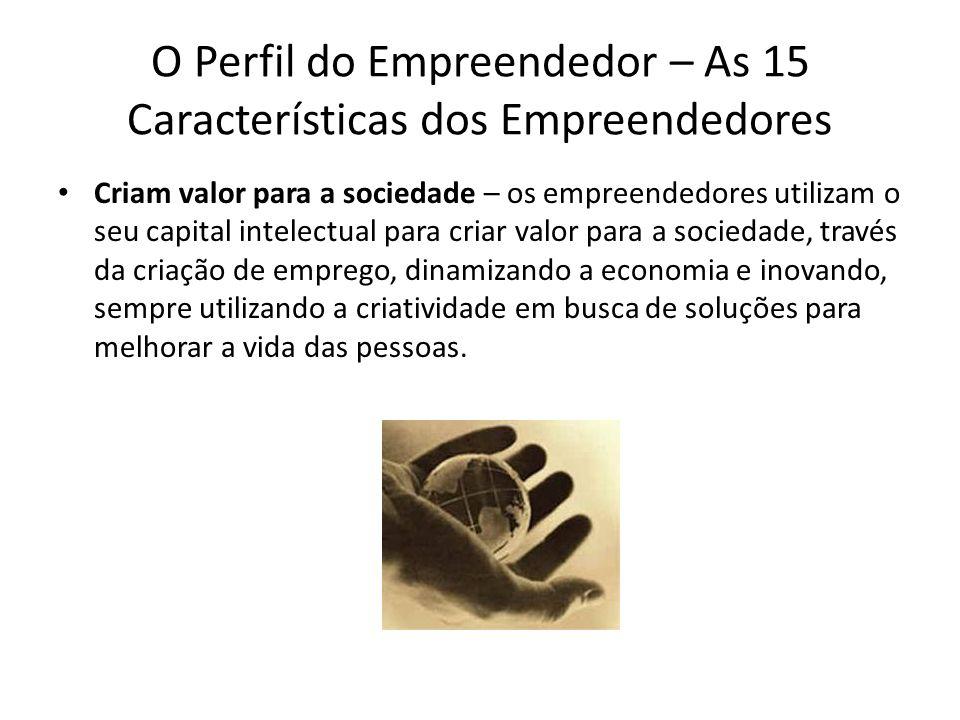 O Perfil do Empreendedor – As 15 Características dos Empreendedores Criam valor para a sociedade – os empreendedores utilizam o seu capital intelectua