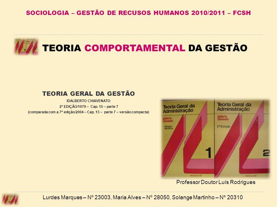 SOCIOLOGIA – GESTÃO DE RECUSOS HUMANOS 2010/2011 – FCSH TEORIA GERAL DA GESTÃO IDALBERTO CHIAVENATO 2ª EDIÇÃO/1979 – Cap. 15 – parte 7 (comparada com