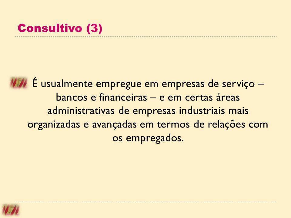 Consultivo (3) É usualmente empregue em empresas de serviço – bancos e financeiras – e em certas áreas administrativas de empresas industriais mais or
