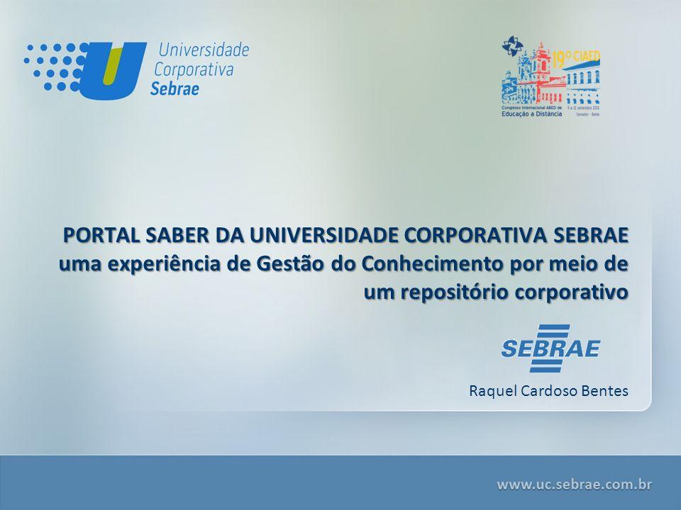 Raquel Cardoso Bentes PORTAL SABER DA UNIVERSIDADE CORPORATIVA SEBRAE uma experiência de Gestão do Conhecimento por meio de um repositório corporativo