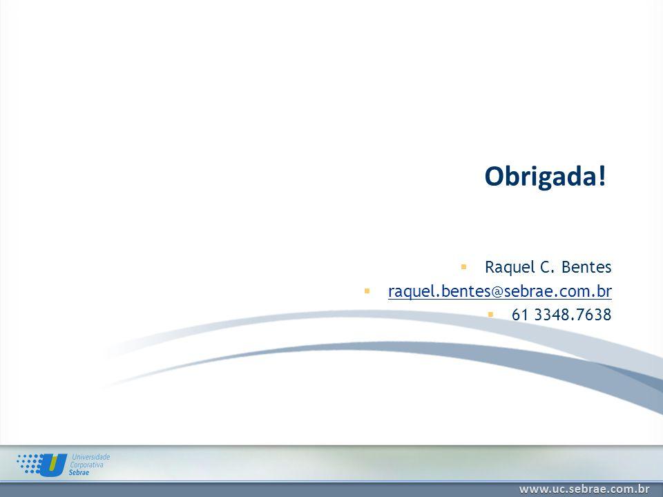 Raquel C. Bentes raquel.bentes@sebrae.com.br 61 3348.7638 Obrigada!