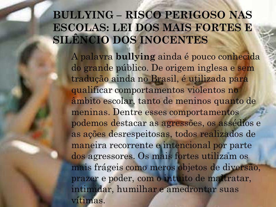 A palavra bullying ainda é pouco conhecida do grande público. De origem inglesa e sem tradução ainda no Brasil, é utilizada para qualificar comportame