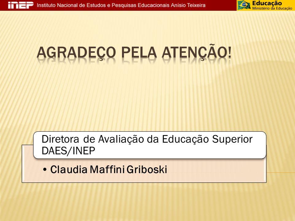 Claudia Maffini Griboski Diretora de Avaliação da Educação Superior DAES/INEP