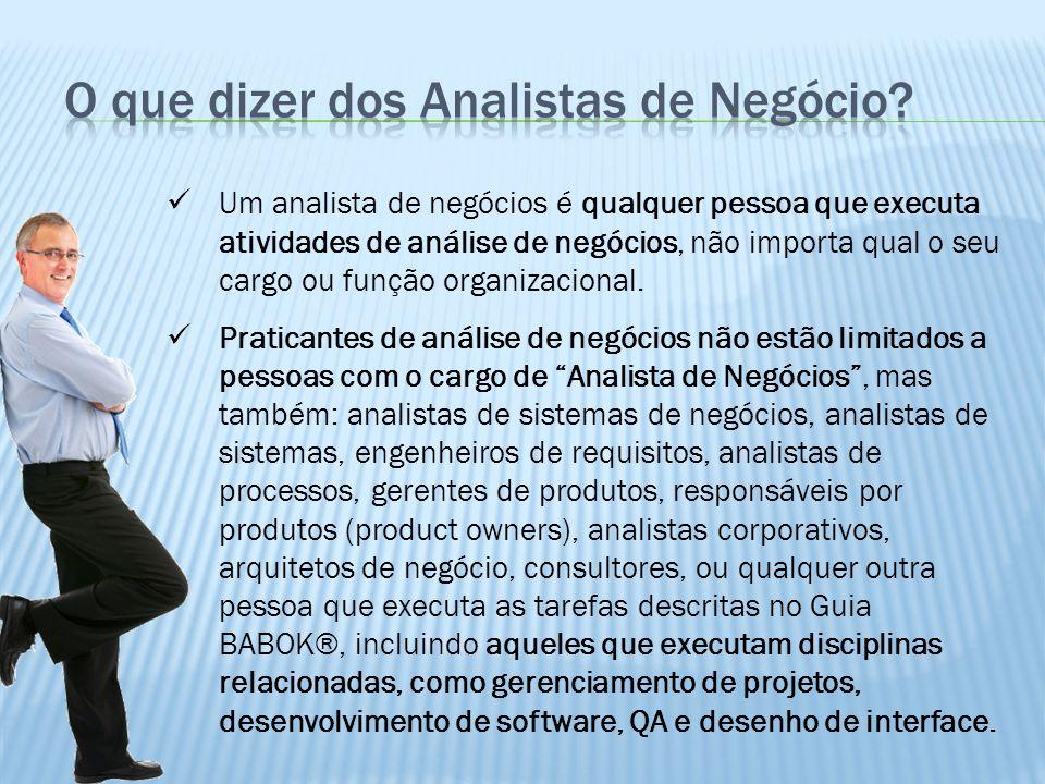 Um analista de negócios é qualquer pessoa que executa atividades de análise de negócios, não importa qual o seu cargo ou função organizacional. Pratic