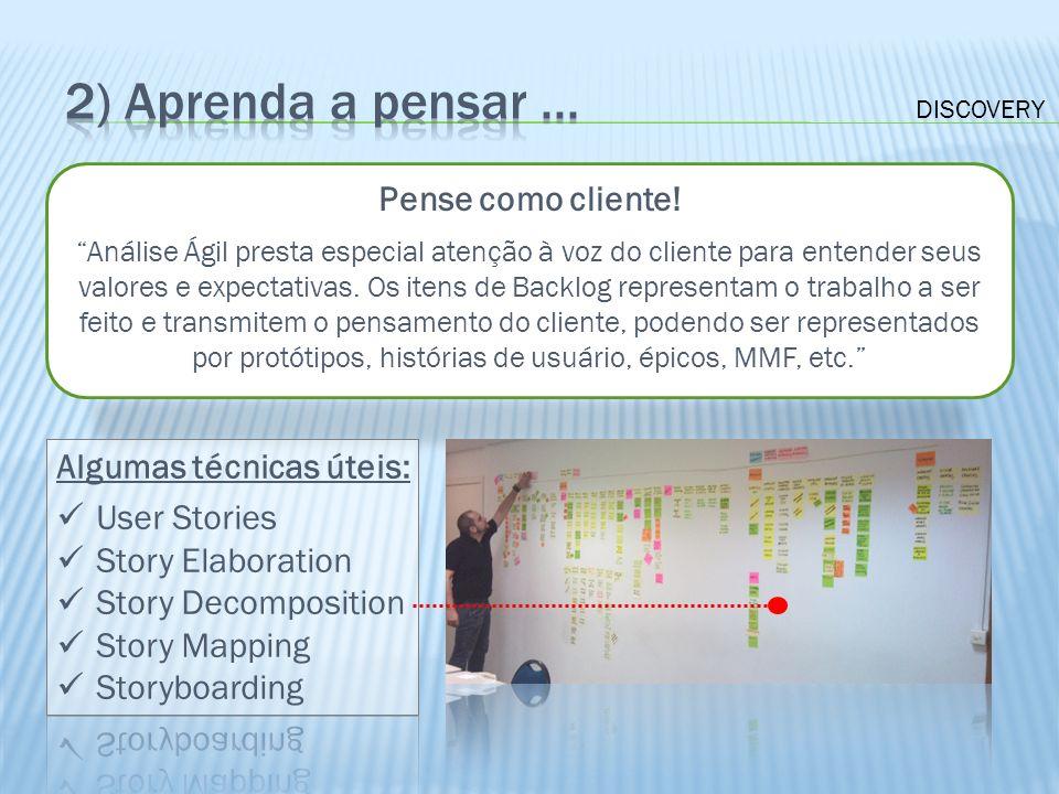 Pense como cliente! Análise Ágil presta especial atenção à voz do cliente para entender seus valores e expectativas. Os itens de Backlog representam o