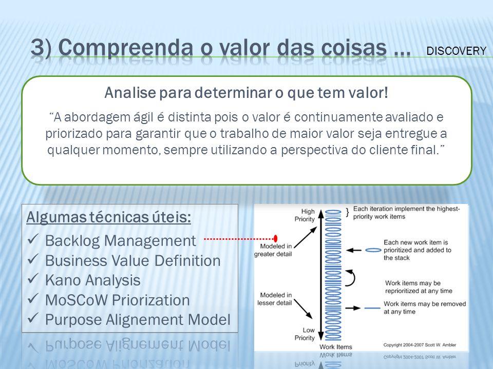 Analise para determinar o que tem valor! A abordagem ágil é distinta pois o valor é continuamente avaliado e priorizado para garantir que o trabalho d