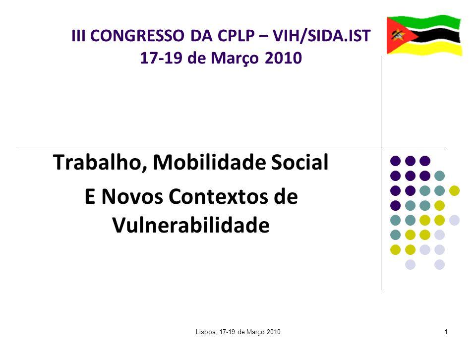 Lisboa, 17-19 de Março 201012 Novos Contexto de Vulnerabilidade Comportamentais (tais como a violência de género e sexual, consumo de álcool e droga, o estigma e a falta de comunicação sobre sexualidade, sexo e SIDA no seio da família).