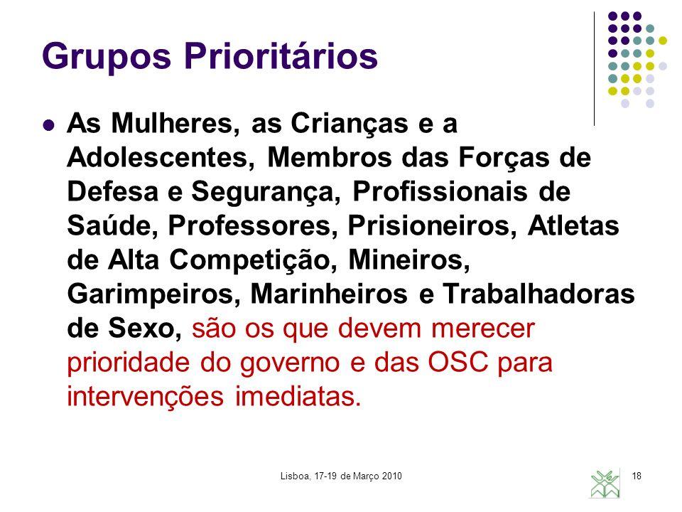 Lisboa, 17-19 de Março 201018 Grupos Prioritários As Mulheres, as Crianças e a Adolescentes, Membros das Forças de Defesa e Segurança, Profissionais d