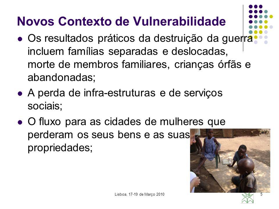 Lisboa, 17-19 de Março 20105 Novos Contexto de Vulnerabilidade Os resultados práticos da destruição da guerra incluem famílias separadas e deslocadas,