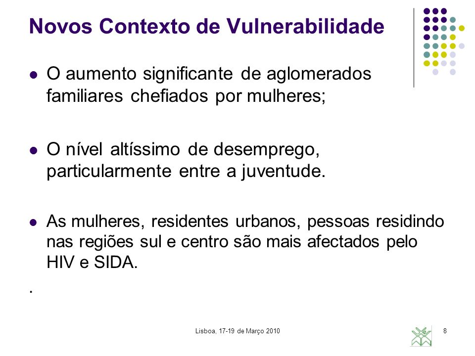 8 Novos Contexto de Vulnerabilidade O aumento significante de aglomerados familiares chefiados por mulheres; O nível altíssimo de desemprego, particul
