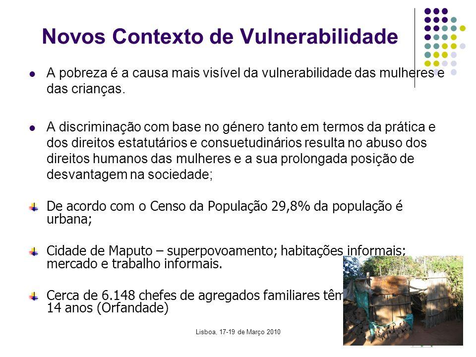 Lisboa, 17-19 de Março 20109 Novos Contexto de Vulnerabilidade A pobreza é a causa mais visível da vulnerabilidade das mulheres e das crianças. A disc
