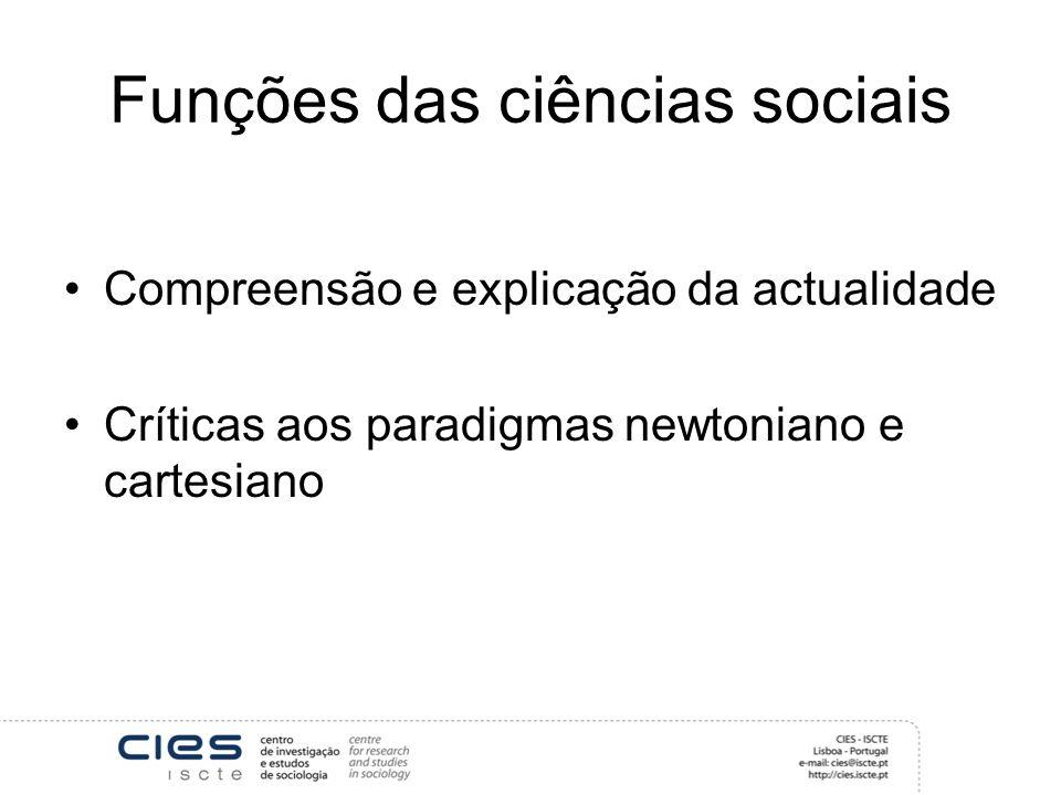 Funções das ciências sociais Compreensão e explicação da actualidade Críticas aos paradigmas newtoniano e cartesiano