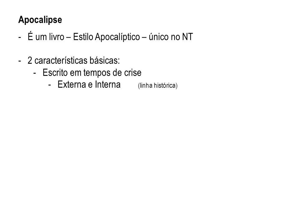 Apocalipse -É um livro – Estilo Apocalíptico – único no NT -2 características básicas: -Escrito em tempos de crise -Externa e Interna (linha histórica