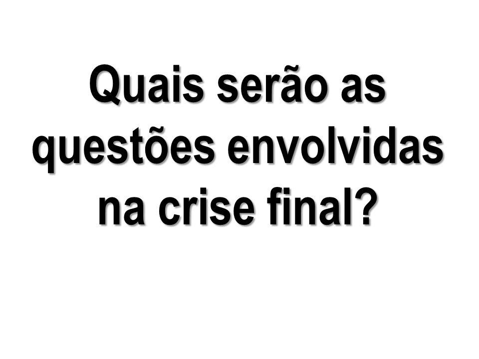 Quais serão as questões envolvidas na crise final?