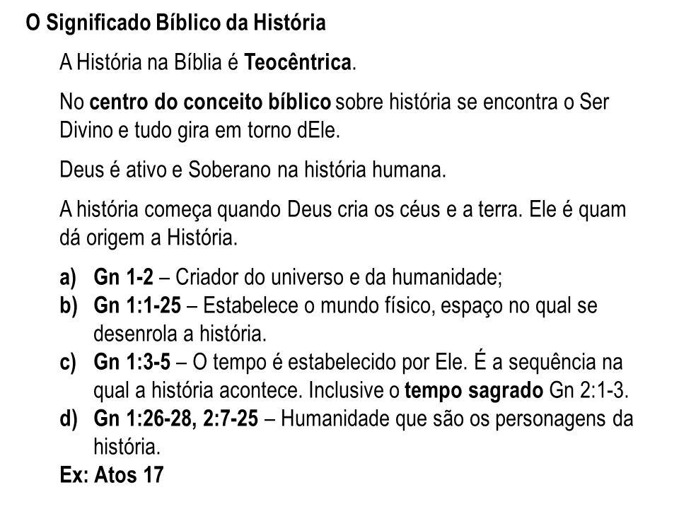 O Significado Bíblico da História A História na Bíblia é Teocêntrica. No centro do conceito bíblico sobre história se encontra o Ser Divino e tudo gir