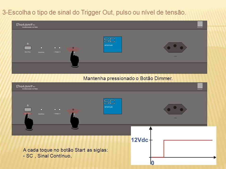 3-Escolha o tipo de sinal do Trigger Out, pulso ou nível de tensão.
