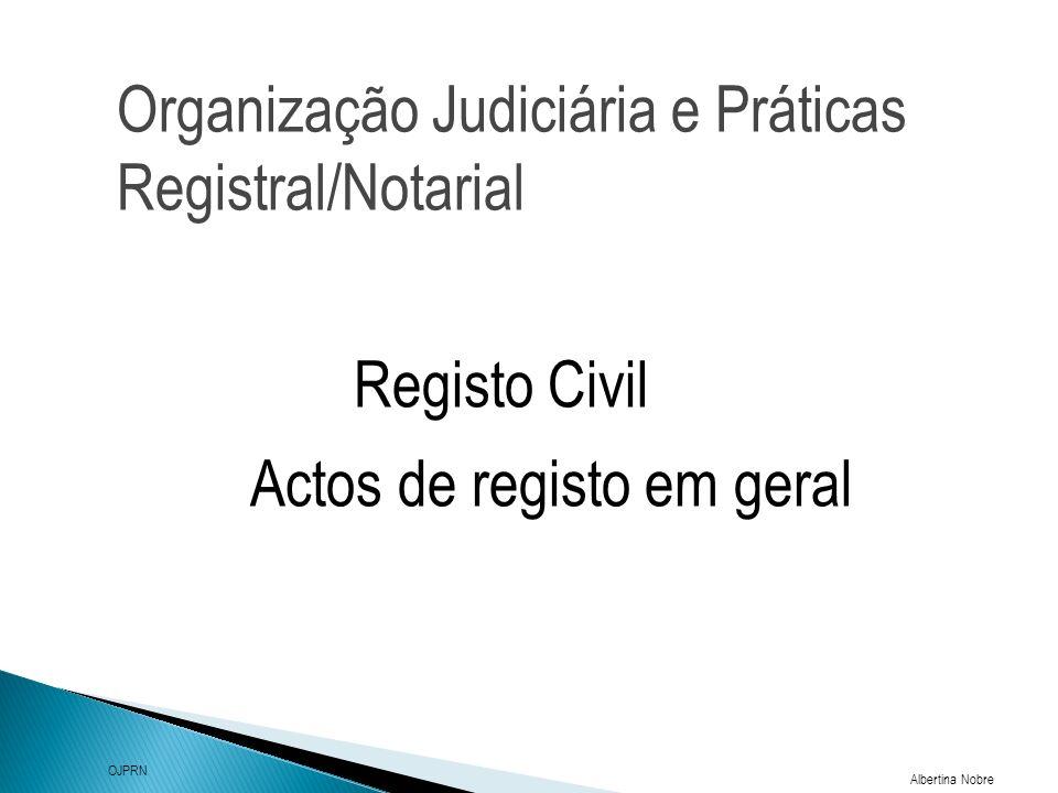 Organização Judiciária e Práticas Registral/Notarial Albertina Nobre OJPRN Registo Civil Assentos Averbamentos O registo civil dos factos a ele sujeitos é lavrado por meio de: Actos de registo em geral