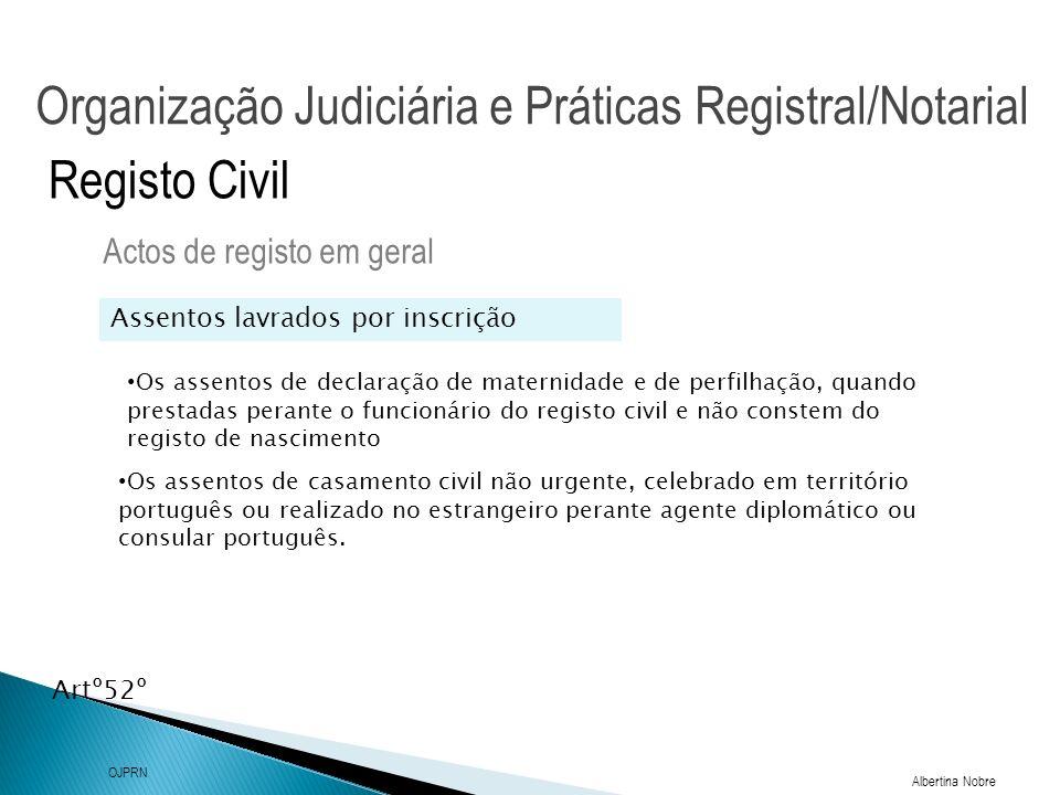 Organização Judiciária e Práticas Registral/Notarial Albertina Nobre OJPRN Registo Civil Intervenientes nos actos de registo Actos de registo em geral Nos actos de registo intervêm: - conservador ou outro funcionário competente - as partes - outras pessoas, como testemunhas, procuradores ou intérpretes