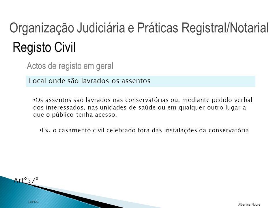 Organização Judiciária e Práticas Registral/Notarial Albertina Nobre OJPRN Registo Civil Conteúdo dos assentos Actos de registo em geral Requisitos gerais (comuns a todos os assentos) Artº57º Requisitos especiais( privativos de cada espécie de actos)