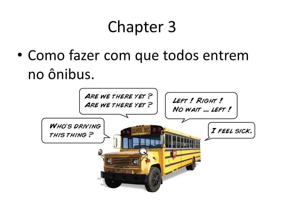 Chapter 3 Como fazer com que todos entrem no ônibus.