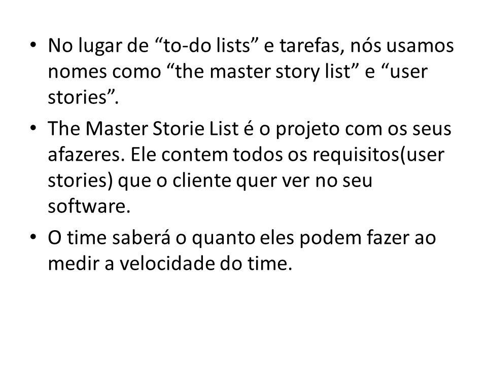 No lugar de to-do lists e tarefas, nós usamos nomes como the master story list e user stories. The Master Storie List é o projeto com os seus afazeres