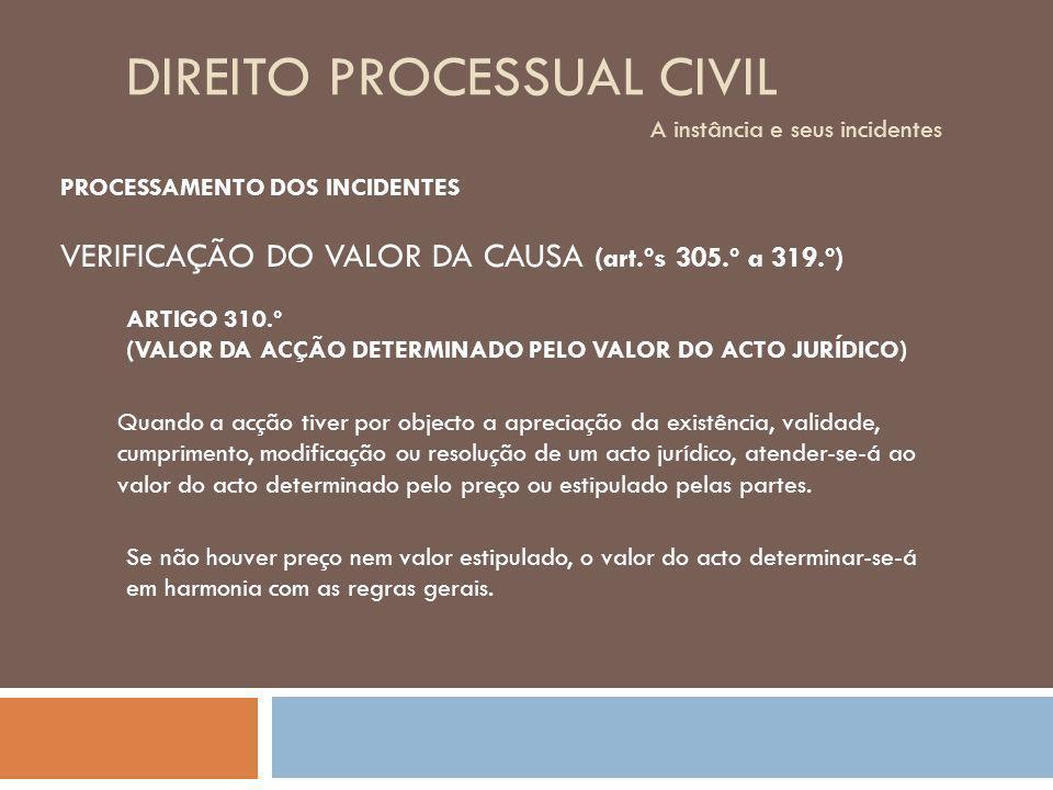 DIREITO PROCESSUAL CIVIL A instância e seus incidentes PROCESSAMENTO DOS INCIDENTES VERIFICAÇÃO DO VALOR DA CAUSA (art.ºs 305.º a 319.º) ARTIGO 310.º