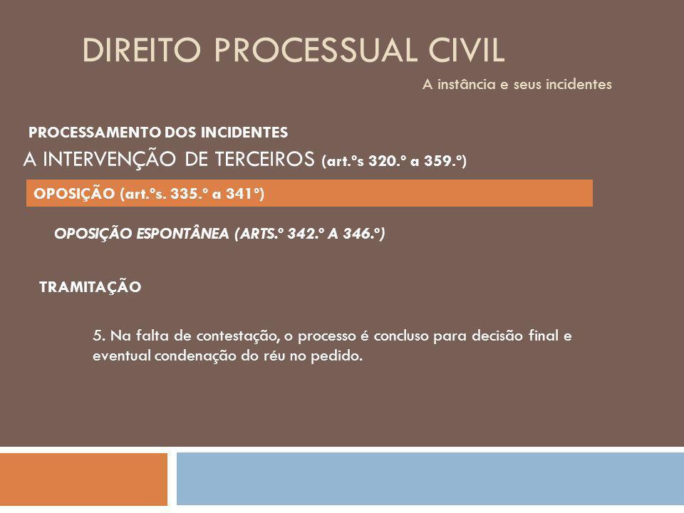 DIREITO PROCESSUAL CIVIL A instância e seus incidentes TRAMITAÇÃO 5. Na falta de contestação, o processo é concluso para decisão final e eventual cond