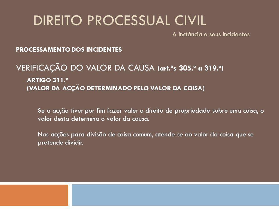 DIREITO PROCESSUAL CIVIL A instância e seus incidentes PROCESSAMENTO DOS INCIDENTES VERIFICAÇÃO DO VALOR DA CAUSA (art.ºs 305.º a 319.º) ARTIGO 311.º