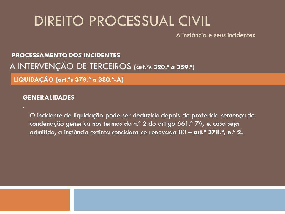 DIREITO PROCESSUAL CIVIL A instância e seus incidentes O incidente de liquidação pode ser deduzido depois de proferida sentença de condenação genérica